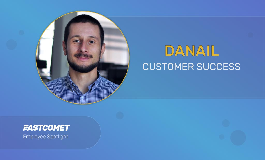 Life at FastComet • Workers Highlight: Danail