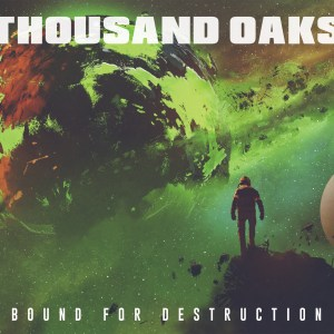 Thousand Oaks - Bound For Destruction