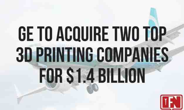 GE To Acquire Two Top 3D Printing Companies For $1.4 Billion