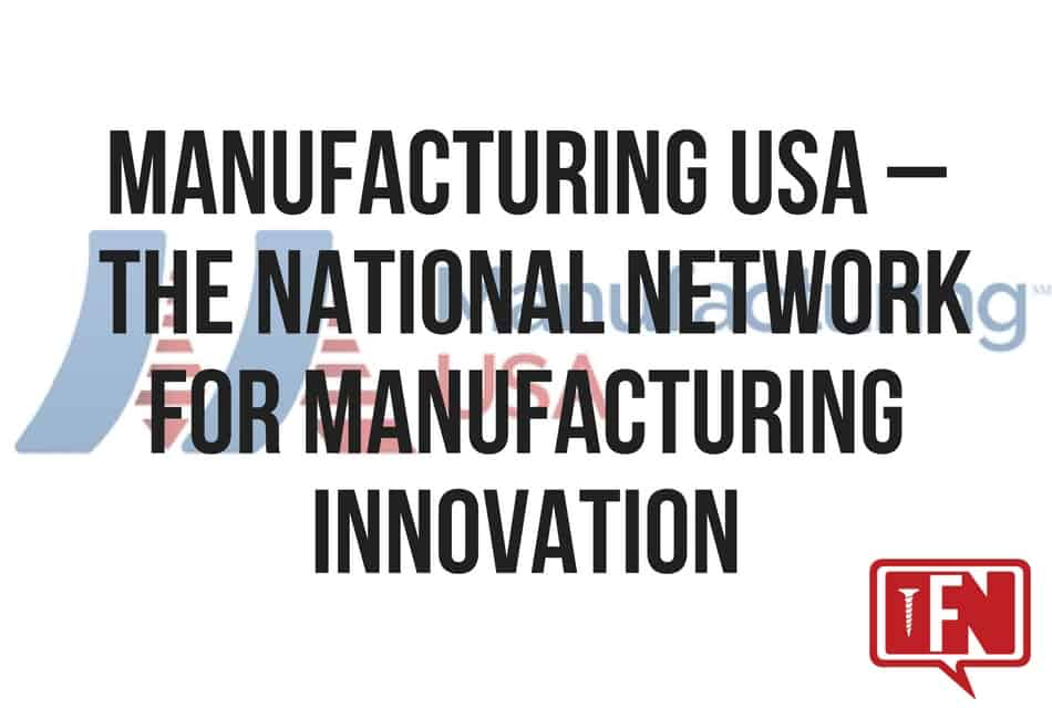 Manufacturing USA – the National Network for Manufacturing Innovation