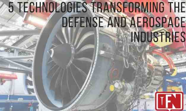 5 Technologies Transforming the Defense and Aerospace Industries