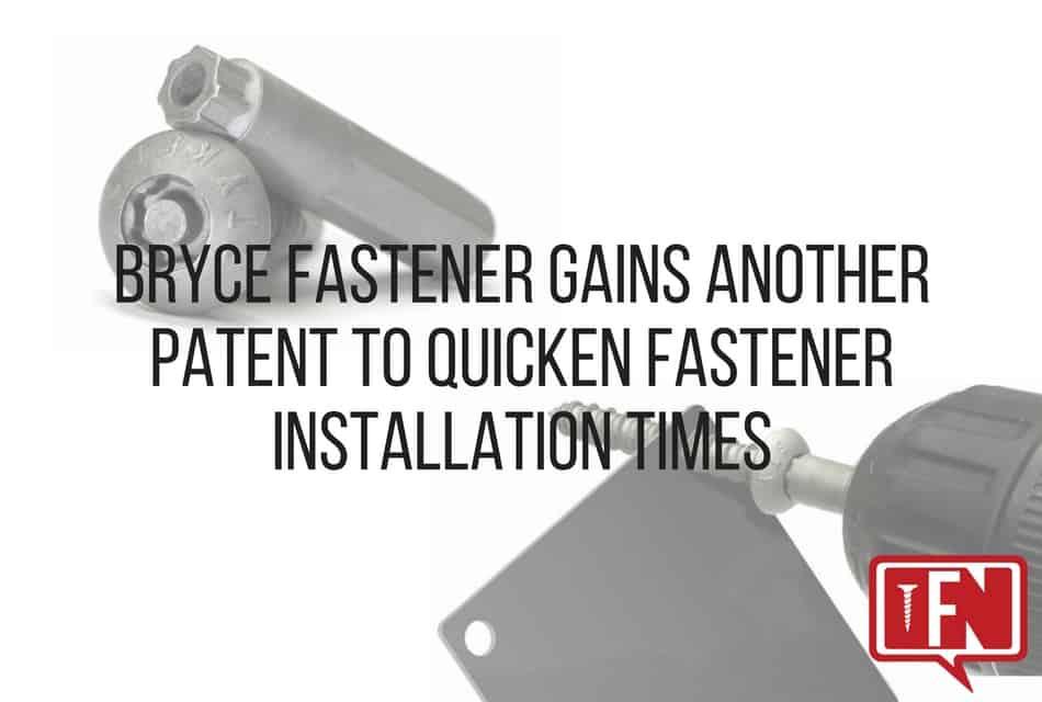 Bryce Fastener Gains Another Patent to Quicken Fastener Installation Times