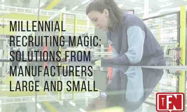 Millennial Recruiting Magic: Solutions from Manufacturers Large and Small