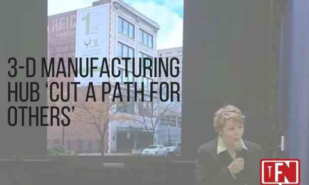 3-D Manufacturing Hub 'Cut a Path for Others'