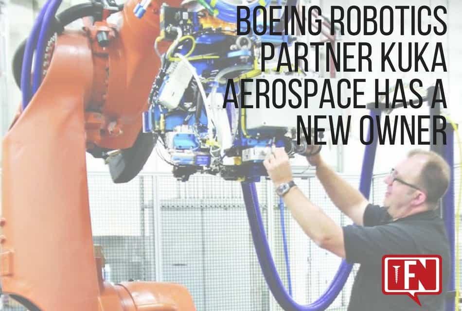 Boeing Robotics Partner Kuka Aerospace Has a New Owner