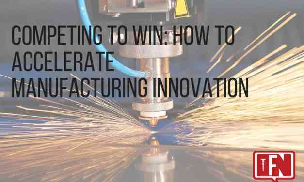 Competing to Win: How To Accelerate Manufacturing Innovation