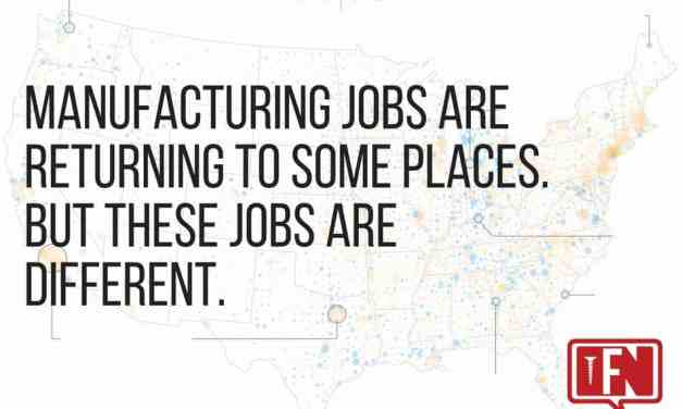 Manufacturing Jobs are Returning to Some Places. But These Jobs are Different.