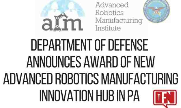 DoD Announces Award of New Advanced Robotics Manufacturing Innovation Hub in PA