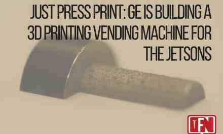 Just Press Print: GE Is Building A 3D Printing Vending Machine For The Jetsons