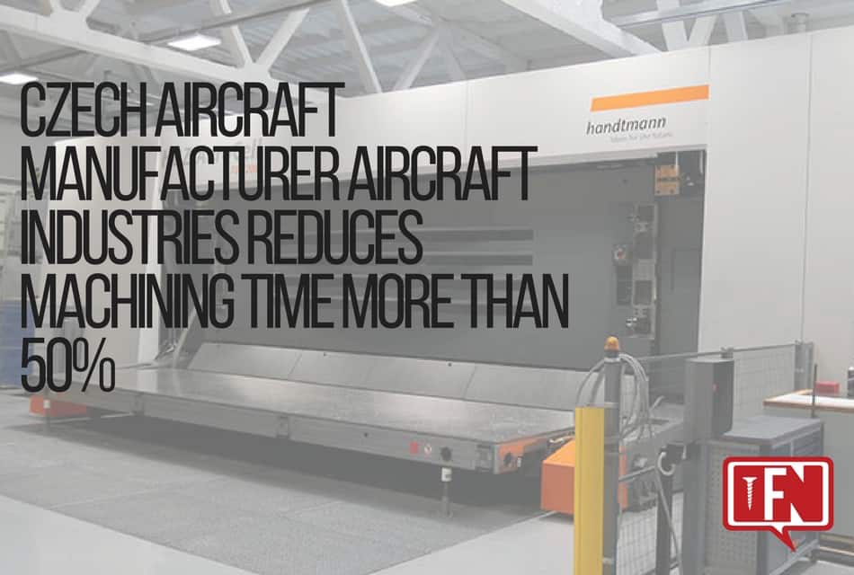 Czech Aircraft Manufacturer Aircraft Industries Reduces Machining Time More Than 50%