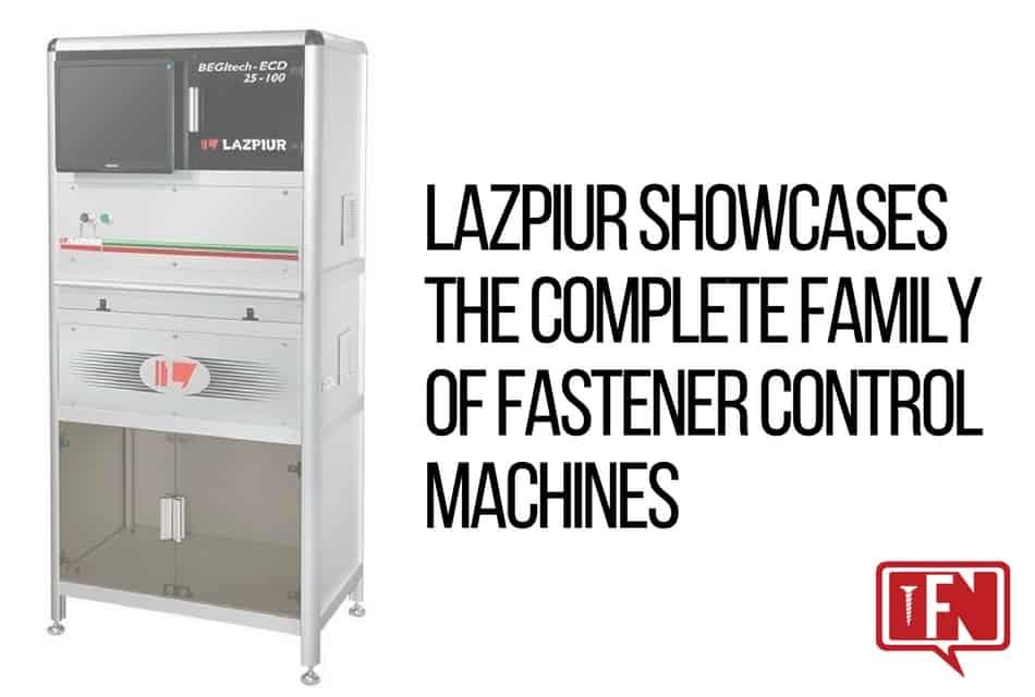 Lazpiur Showcases the Complete Family of Fastener Control Machines