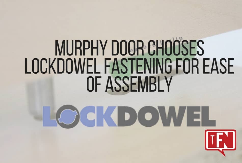 Murphy Door Chooses Lockdowel Fastening for Ease of Assembly