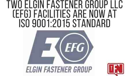 Two Elgin Fastener Group LLC (EFG) Facilities are Now at ISO 9001:2015 Standard