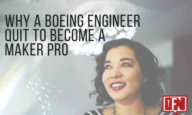 Why a Boeing Engineer Quit to Become a Maker Pro