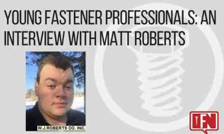 Young Fastener Professionals: An Interview with Matt Roberts