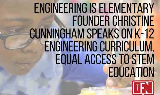 Engineering is Elementary Founder Christine Cunningham Speaks on K-12 Engineering Curriculum, Equal Access to STEM Education
