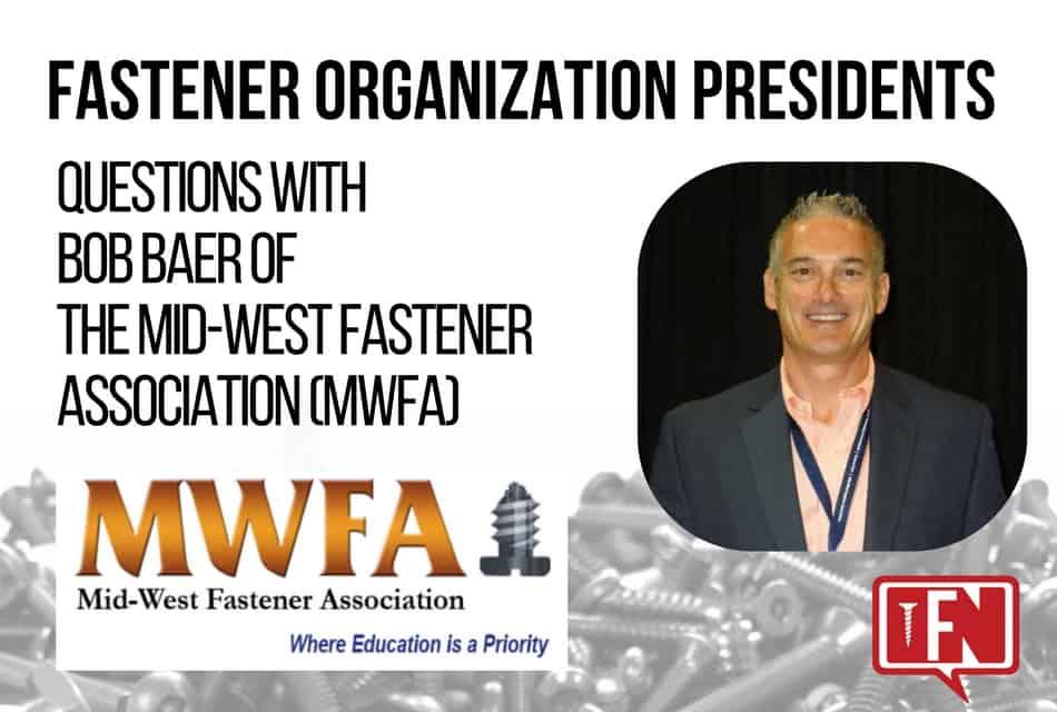 Fastener Organization Presidents: Questions with Bob Baer of the Mid-West Fastener Association (MWFA)