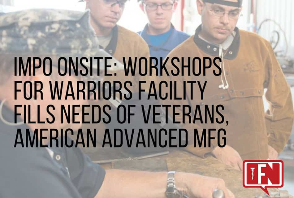 IMPO Onsite: Workshops For Warriors Facility Fills Needs Of Veterans, American Advanced Mfg