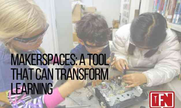 Makerspaces: A Tool That Can Transform Learning