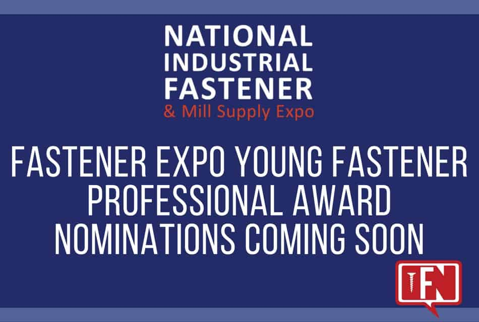 Fastener Expo Young Fastener Professional Award Nominations Coming Soon