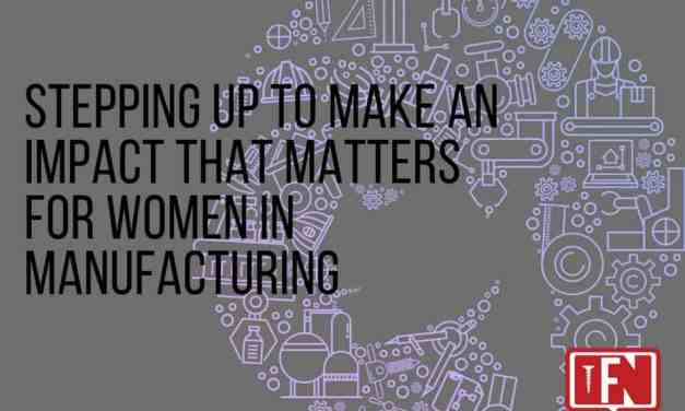 Stepping Up to Make an Impact That Matters for Women in Manufacturing