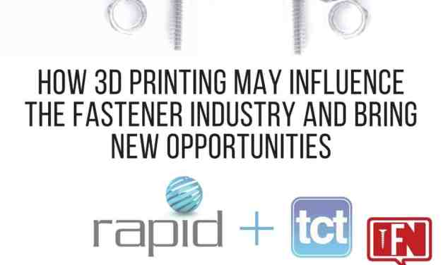 How 3D Printing May Influence the Fastener Industry and Bring New Opportunities