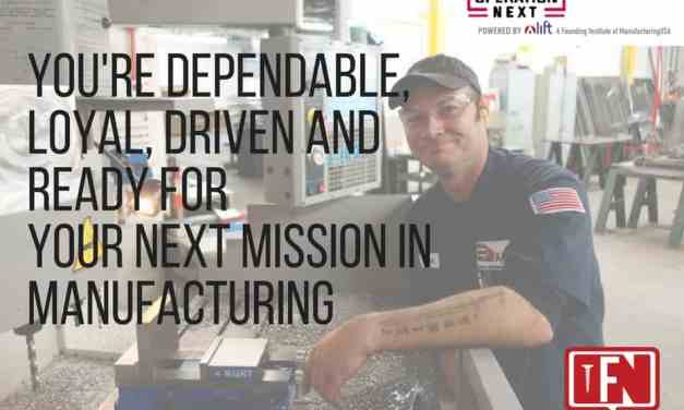 You're Dependable, Loyal, Driven and Ready For Your Next Mission in Manufacturing
