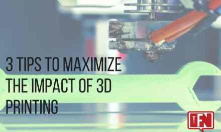 3 Tips to Maximize the Impact of 3D Printing