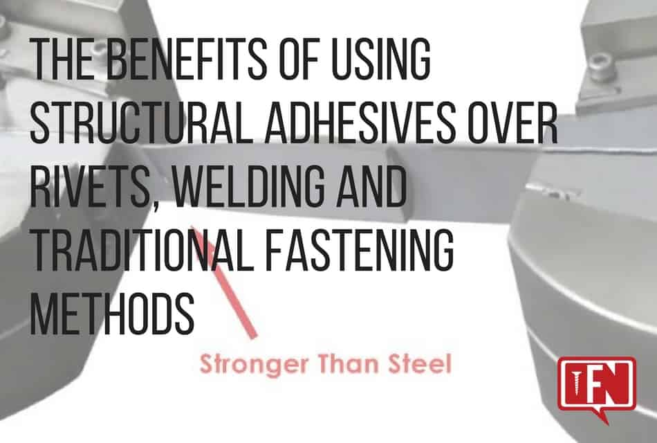 The Benefits of Using Structural Adhesives Over Rivets, Welding and Traditional Fastening Methods