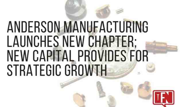 Anderson Manufacturing Launches New Chapter; New Capital Provides for Strategic Growth