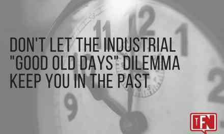 "Don't Let The Industrial ""Good Old Days"" Dilemma Keep You In The Past"
