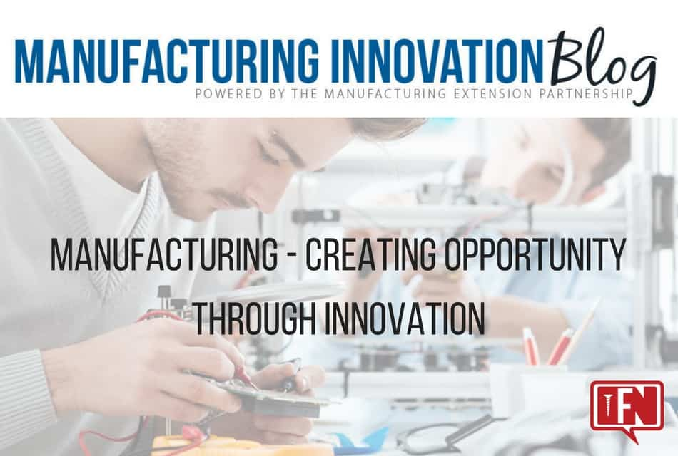 Manufacturing – Creating Opportunity through Innovation