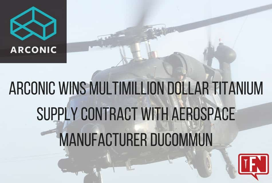 Arconic Wins Multimillion Dollar Titanium Supply Contract with Aerospace Manufacturer Ducommun