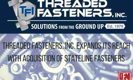 THREADED FASTENERS, INC. EXPANDS ITS REACH WITH ACQUISITION OF STATELINE FASTENERS