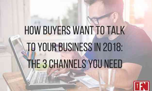 How Buyers Want to Talk to Your Business in 2018: The 3 Channels You Need