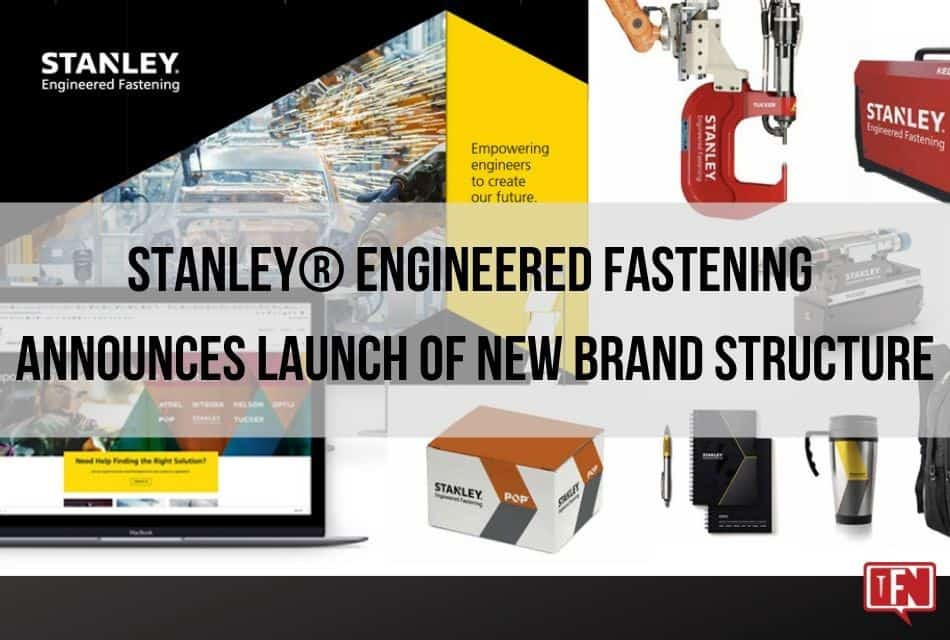 STANLEY® Engineered Fastening Announces Launch of New Brand Structure