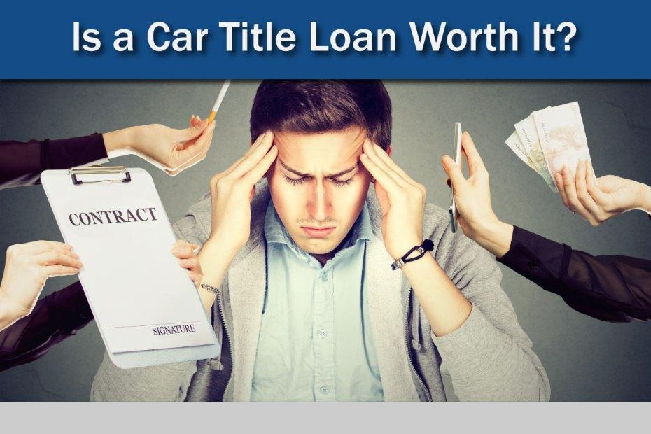 Is a Car Title Loan Worth It