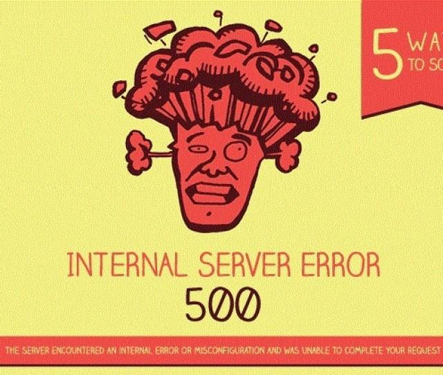 How To Solve 500 Internal Server Error In 5 Different Ways