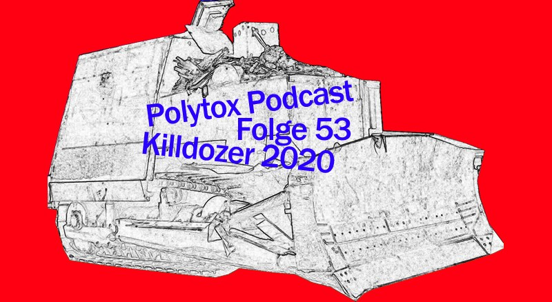 Polytox Podcast Folge 53 – Killdozer 2020