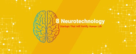 8 Neurotechnology Startups That Are Way Ahead Of Time