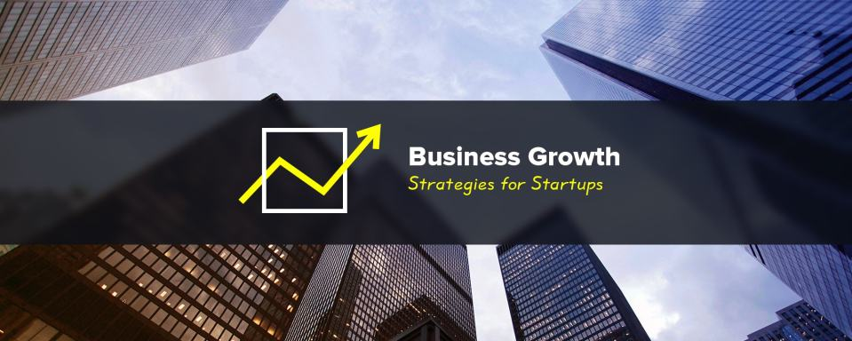 6 Proven Business Growth Strategies for Startups