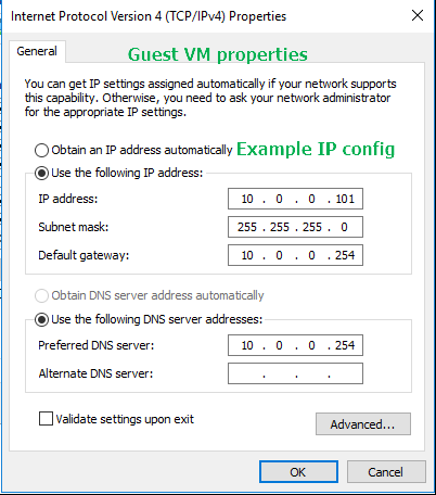 Internet Protocol Version 4 (TCP/IPv4) Properties  Guest VM properties  You can get [P settngs assigned automatcally if pur neb,Nork supguyrts  this capability. Otherwise, you need to ask your neb,Nork administrator  for the appropriate [P settngs.  C) Obtain an [P address automabcally Example IP config  • use the following [P address:  [P addr ass:  Subnet mask:  Default gateway:  101  255  255  255  Obtain DNS server address automatcally  • use the following DNS server addresses:  Preferred DNS server:  Alternate DNS server:  [3 Validate settings upon exit