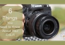 6 Things You Need to Know About Your DSLR