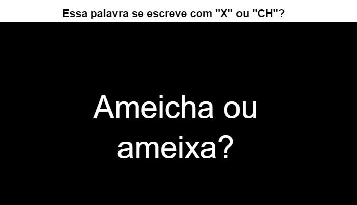 Você consegue acertar se essas palavras são escritas com X ou Ch? [Quiz]