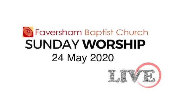 Sunday Worship 24 May 2020