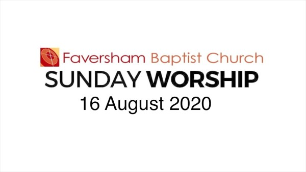 Sunday Worship 16 August 2020
