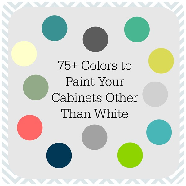 75+ Colors To Paint Your Cabinets {Other Than White