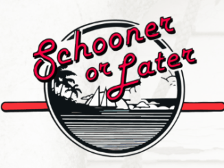 Schooner or Later