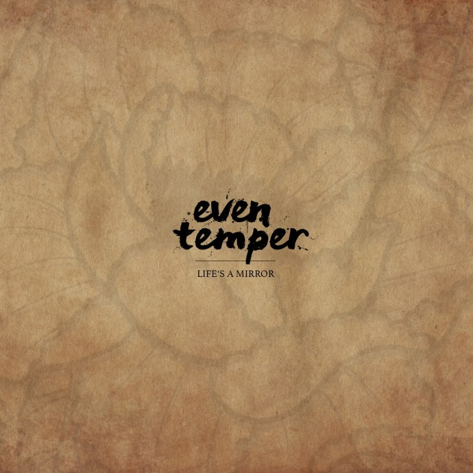 Even Temper, Life's a Mirror, Album, Even Temper - Life's a Mirror [Album], Mirror