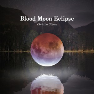 Christian Silvosa - Blood Moon Eclipse - EP